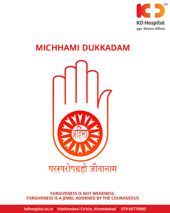 Forgiveness is not weakness, Forgiveness is a jewel-adorned by the courageous.  #Samvatsari #MicchamiDukkadam #MicchamiDukkadam2018 #KDHospital #Ahmedabad