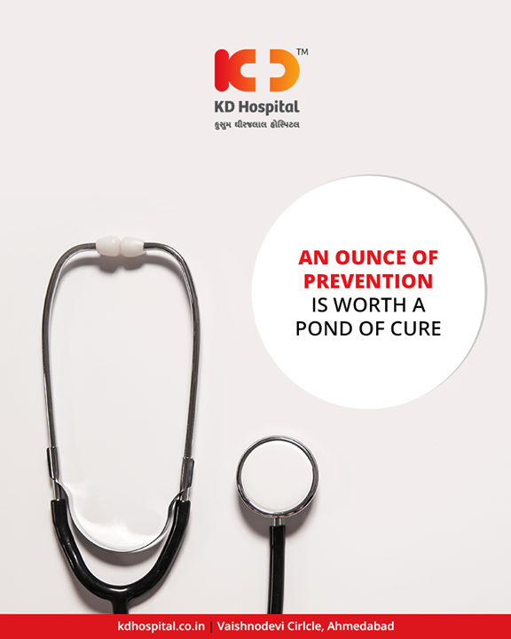 An ounce of prevention is worth a pond of cure.   Remember that care is absolute while prevention is the ideal.      #KDHospital #GoodHealth #Ahmedabad #Gujarat #India
