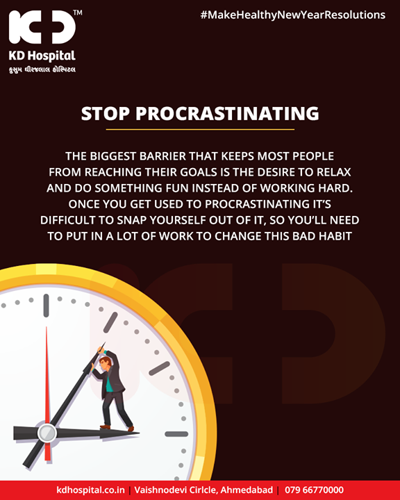 The biggest barrier that keeps most people from reaching their goals is the desire to relax and do something fun instead of working hard. Once you get used to procrastinating it's difficult to snap yourself out of it, so you'll need to put in a lot of work to change this bad habit.  #MakeHealthyNewYearResolutions #KDHospital #GoodHealth #Ahmedabad #Gujarat #India