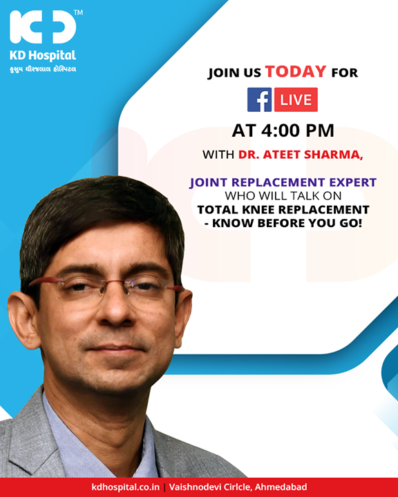 Join us today for a FB live on Total knee replacement with Dr Ateet Sharma, Joint replacement expert!  #KDHospital #GoodHealth #FBLive #Ahmedabad #Gujarat #India