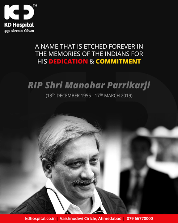 A name that is etched forever in the memories of the Indians for his dedication & commitment.   #RIPManoharParrikar #ManoharParrikar #RIPParrikar #KDHospital #GoodHealth #Ahmedabad #Gujarat #India