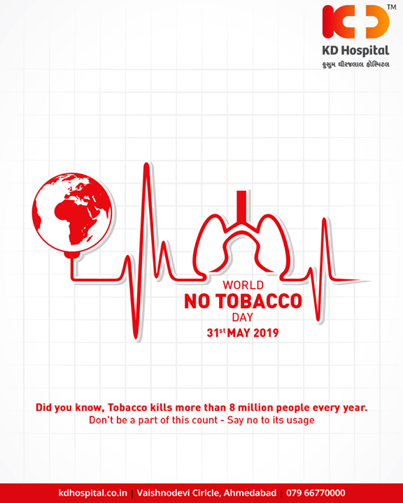 Did you know, Tobacco kills more than 8 million people every year. Don't be a part of this count- say no to its usage  #WorldNoTobaccoDay #SayNoToTobacco #NoTobaccoDay #KDHospital #GoodHealth #Ahmedabad #Gujarat #India
