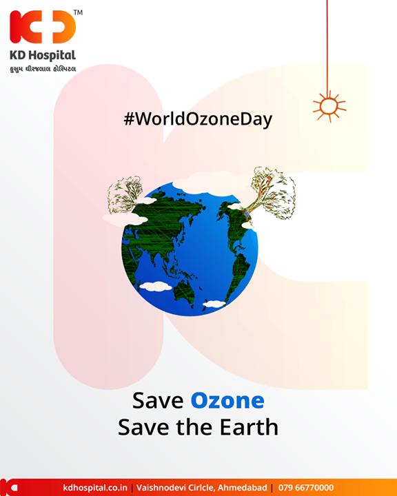 Save ozone, Save the earth.  #WorldOzoneDay #OzoneDay #InternationalOzoneDay #OzoneLayer #KDHospital #GoodHealth #Ahmedabad #Gujarat #India
