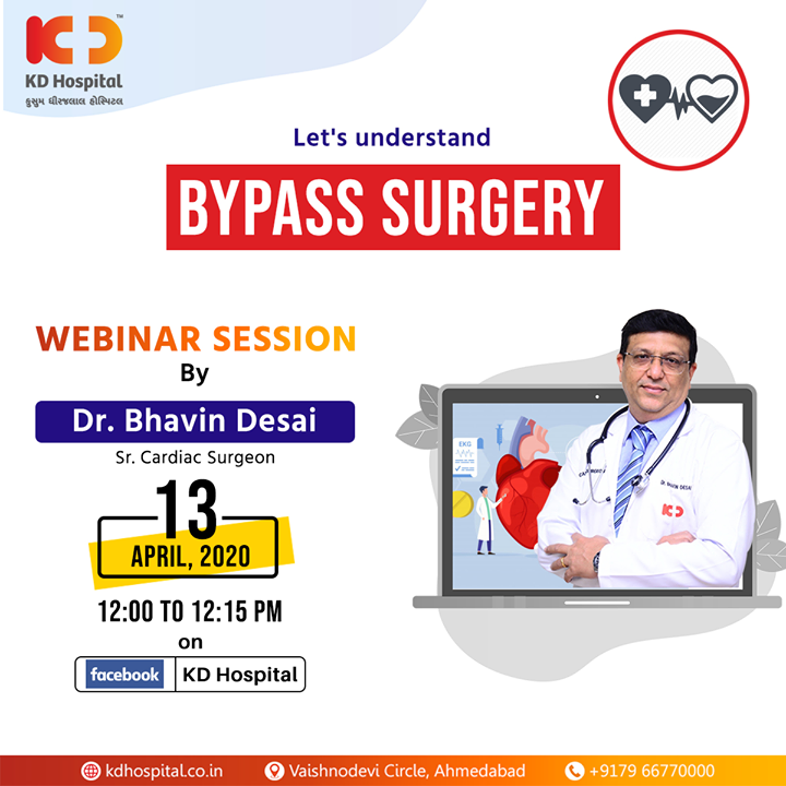 Dr Bhavin Desai, Senior Cardiac Surgeon at KD Hospital, will be available on Facebook live at 12:00 noon on 13th April,2020, for a webinar session titled