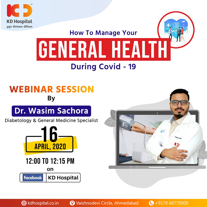 "Your health is our priority. Dr Wasim Sachora, Diabetology and General Medicine Specialist at KD Hospital, will be available to tell you about ""How to Manage Your General Health During COVID-19"" in FB live webinar session scheduled on 16th April, 2020 at 12:00 noon.  #CoronaVirus #CoronaAlert #StayAware #StaySafe #pandemic #caronavirusoutbreak #Quarantined #QuarantineAndChill #coronapocalypse #KDHospital #goodhealth #health #wellness #fitness #healthiswealth #healthyliving #patientscare #Ahmedabad #Gujarat #India"