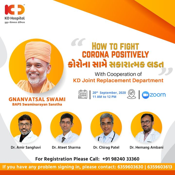 It's important to stay strong and steady physically as well as emotionally amid COVID-19 pandemic. KD Joint Replacement Team is eager to share their insight on how to keep yourself motivated in times like this. With special guest, Gnanvatsal Swami (BAPS Swaminarayan Sanstha), join the live session on Zoom Meet on 20th of September, 2020 from 11AM to 12PM.   Join Zoom Meeting https://us02web.zoom.us/j/84787944377?pwd=QkNJN2p4TnNCcGtoME1DNXMyWmh4dz09  Meeting ID: 847 8794 4377 Passcode: kd2020